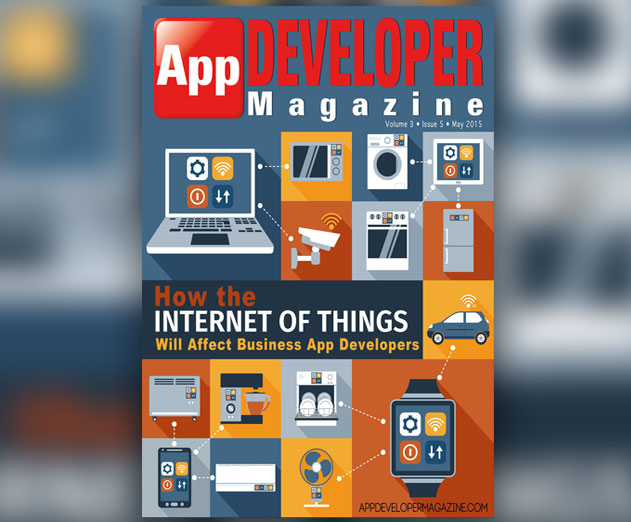 May 2015 Issue of App Developer Magazine Digs Deep Into IoT, Continuous Delivery, and More
